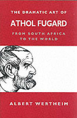1 of 1 - The Dramatic Art of Athol Fugard: From South Africa to the World