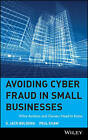 Avoiding Cyber Fraud in Small Businesses: What Auditors and Owners Need to Know by G.Jack Bologna, Paul Shaw (Hardback, 2000)