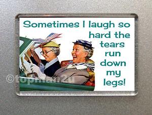 New, Quality Retro Fridge Magnet, I LAUGH SO HARD, TEARS RUN DOWN MY LEGS! Funny