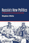 Russia's New Politics: The Management of a Postcommunist Society by Stephen White (Paperback, 1999)
