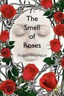 The Smell of Roses by Angus Thomson 9781438941875 Paperback 2009