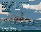 British and Commonwealth Camouflage of WWII : Volume 3: Cruisers and Minelayers by Malcolm Wright (2016, Hardcover)