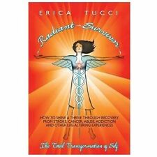Radiant Survivor: How to Shine and Thrive Through Recovery from Stroke, Cancer,