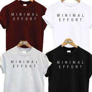 ce06be13431 MINIMAL EFFORT T SHIRT TOP TEE TSHIRT FUNNY UNISEX SLOGAN FASHION ...