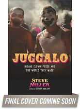 Juggalo : Insane Clown Posse, Their Fans, and the World They Made by Steve Miller (2016, Paperback)