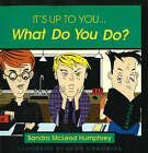 It's Up to You... What Do You Do?: A Child's Book of Virtues by Sandra McLeod Humphrey (Paperback, 1998)