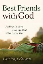 Best Friends with God: Falling in Love with the God Who Loves You by Christy...