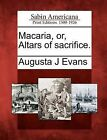 Macaria, Or, Altars of Sacrifice. by Augusta J Evans (Paperback / softback, 2012)
