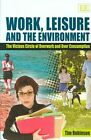Work, Leisure and the Environment: The Vicious Circle of Overwork and Over Consumption by Tim Robinson (Hardback, 2006)
