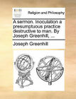 A Sermon. Inoculation a Presumptuous Practice Destructive to Man. by Joseph Greenhill, ... by Joseph Greenhill (Paperback / softback, 2010)