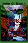 Trouble at The Coeur D'alenes by John G. Roush 9781413773804