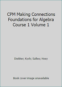 CPM Making Connections Foundations for Algebra Course 1 ...