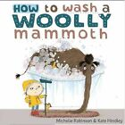 How to Wash a Woolly Mammoth by Michelle Robinson (Paperback, 2013)