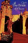 The Bride of Chaos by Jeff Kwasniewski 9781441564641 Paperback 2009