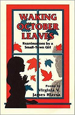 Waking October Leaves : Reanimations by a Small-Town Girl by Hlavsa, Virginia V.