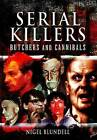Serial Killers: Butchers and Cannibals by Nigel Blundell (Hardback, 2010)