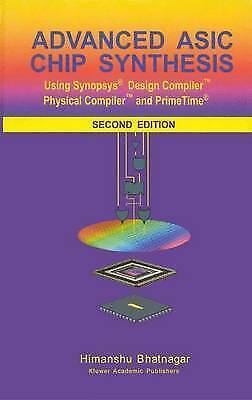 Advanced ASIC Chip Synthesis: Using Synopsys (R) Design Compiler (TM)...
