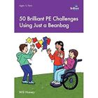 50 Brilliant PE Challenges with just a Beanbag by Will Hussey (Paperback, 2015)