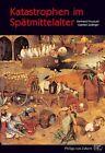 Katastrophen im Spätmittelalter von Gerhard Fouquet und Gabriel Zeilinger (2011, Gebundene Ausgabe)