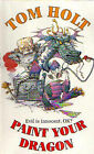 Paint Your Dragon by Tom Holt (Paperback, 1997)