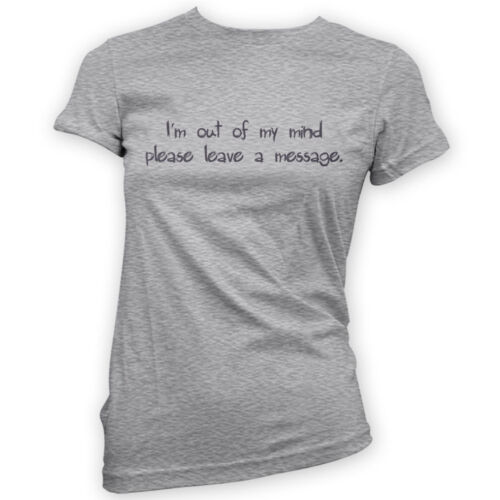 x14 Colours I/'m out of my mind please leave a message Womens T-Shirt Funny