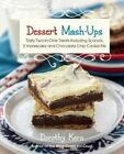 Dessert Mashups: Tasty Two-in-One Treats Including Sconuts, S'morescake, Chocolate Chip Cookie Pie and Many More by Ulysses Press (Hardback, 2014)