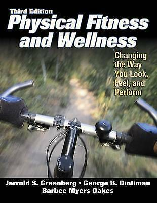 Physical Fitness and Wellness - 3rd Edition: Changing the Way You Look, Feel an