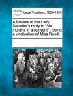 A Review of the Lady Superior's Reply to  Six Months in a Convent : Being a Vindication of Miss Reed. by Gale, Making of Modern Law (Paperback / softback, 2011)