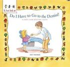 Healthy Teeth: Do I Have to Go to the Dentist? by Pat Thomas (Paperback, 2015)