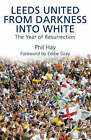 Leeds United - From Darkness into White: The Year of Resurrection by Phil Hay (Paperback, 2008)