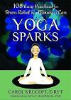 Yoga Sparks: 108 Easy Practices for Stress Relief in a Minute or Less by Carol Krucoff (Paperback, 2013)