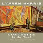 Lawren Harris: Contrasts: In the Ward - A Book of Poetry and Paintings by Lawren Harris (Paperback / softback, 2013)