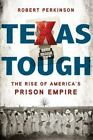 Texas Tough : The Rise of America's Prison Empire by Robert Perkinson (2010, Hardcover, New Edition)
