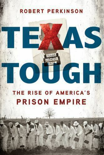 Texas Tough: The Rise of America's Prison Empire by Perkinson, Robert