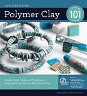 Polymer Clay 101: Mastering Basic Skills and Techniques Easily Through Step-by-Step Instructions by Angela Mabray, Kim Otterbein (Hardback, 2010)