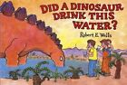 DID a Dinosaur Drink This Water? by E Robert Wells 9780807588406