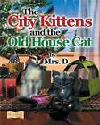 The City Kittens and the Old House Cat by Mrs D (Paperback / softback, 2013)