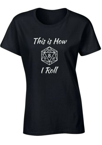 Ladies This is how i ROLL T Shirt Dungeons and Dragons D/&D Lady Fit Tshirt