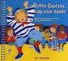 Songbooks: Bobby Shaftoe Clap Your Hands: Musical Fun with New Songs from Old Favorites by Sue Nicholls (Paperback, 1992)