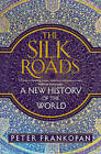 The Silk Roads: A New History of the World by Peter Frankopan (Paperback, 2016)