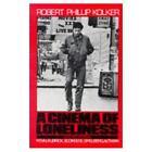 A Cinema of Loneliness : Penn, Kubrick, Scorsese, Spielberg, Altman by Robert Phillip Kolker (1988, Paperback, Revised)