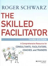 The Skilled Facilitator : A Comprehensive Resource for Consultants, Facilitators, Managers, Trainers, and Coaches, Third Edition by Roger M. Schwarz (2016, Hardcover)
