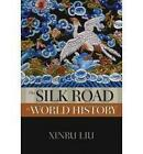 The Silk Road in World History by Xinru Liu (Paperback, 2010)