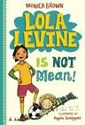 Lola Levine is Not Mean! by Monica Brown, Angela Dominguez (Paperback, 2016)