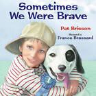 Sometimes We Were Brave by Pat Brisson (Hardback, 2010)