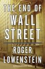 The End of Wall Street by Roger Lowenstein (2010, Hardcover)