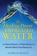 Healing Power of Energized Water: The New Science of Potentizing the World's Mos