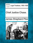 Chief Justice Chase. by James Shepherd Pike (Paperback / softback, 2010)