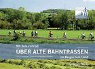 Mit dem Fahrrad über alte Bahntrassen im Bergischen Land von Norbert Schmidt (2013, Kunststoffeinband)