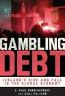 Gambling Debt: Iceland's Rise and Fall in the Global Economy by University Press of Colorado (Paperback, 2014)